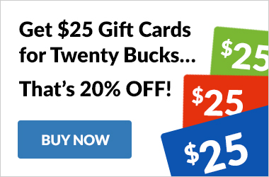 Get $25 Gift Cards for $20. That's 20% Off... Buy Gift Cards now!